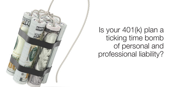 Is your 401(k) plan a ticking time bomb of personal and professional liability?